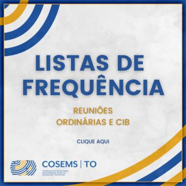 Listas de presença nas Reuniões Ordinárias do COSEMS-TO